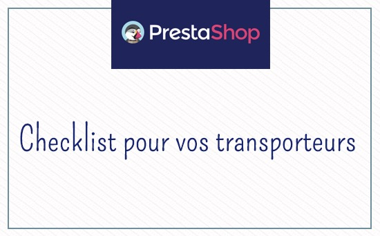 Check-list pour bien construire sa page transport PrestaShop